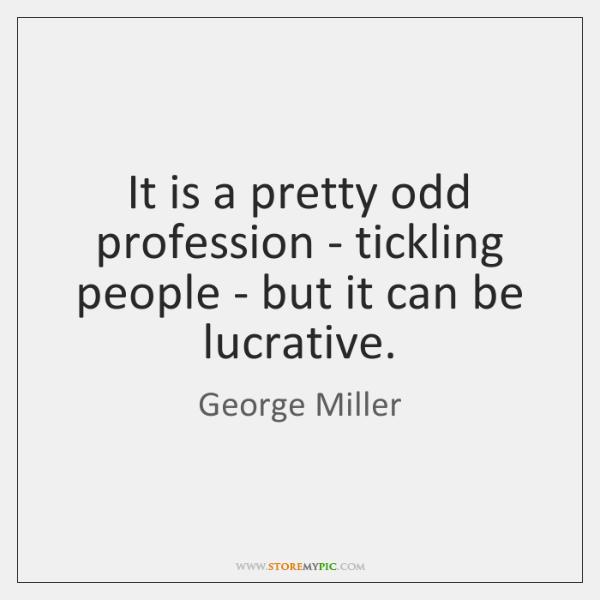 It is a pretty odd profession - tickling people - but it ...