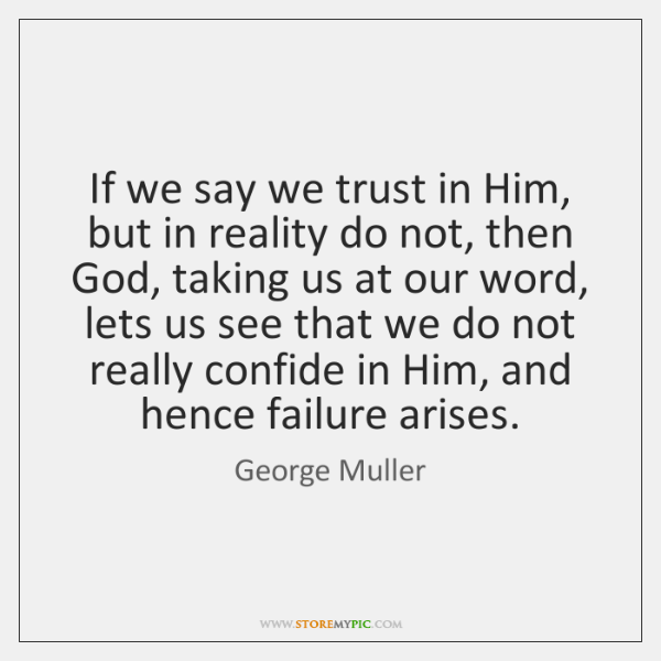 If we say we trust in Him, but in reality do not, ...