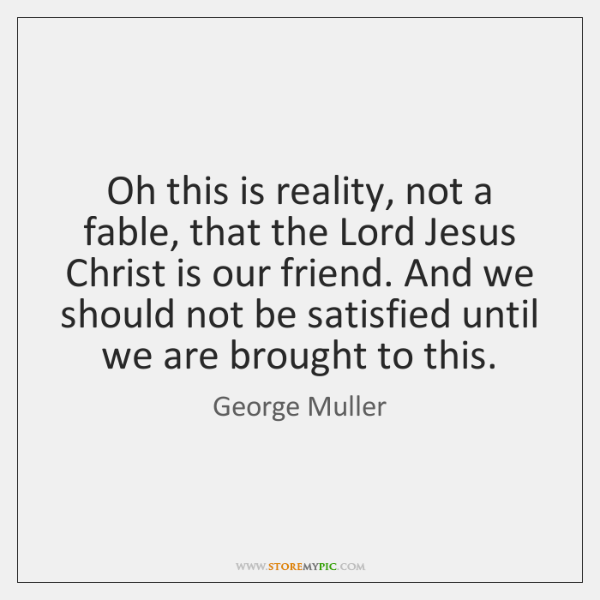 Oh this is reality, not a fable, that the Lord Jesus Christ ...