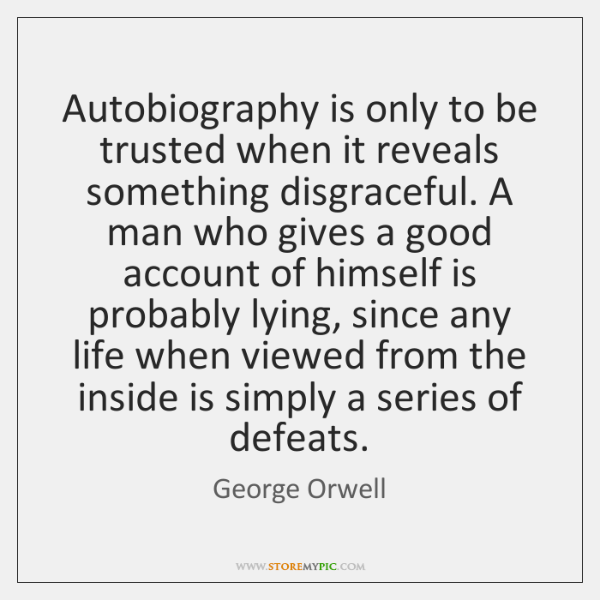 Autobiography is only to be trusted when it reveals something disgraceful. A ...