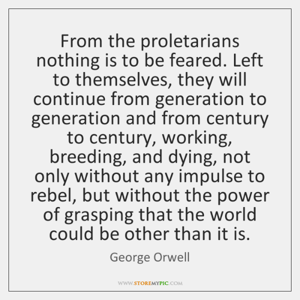 From the proletarians nothing is to be feared. Left to themselves, they ...