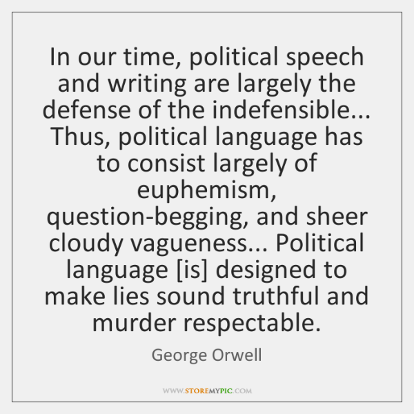In our time, political speech and writing are largely the defense of ...