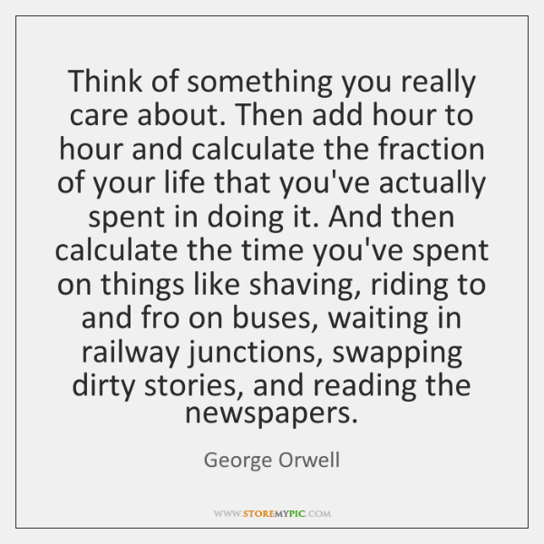 Think of something you really care about. Then add hour to hour ...