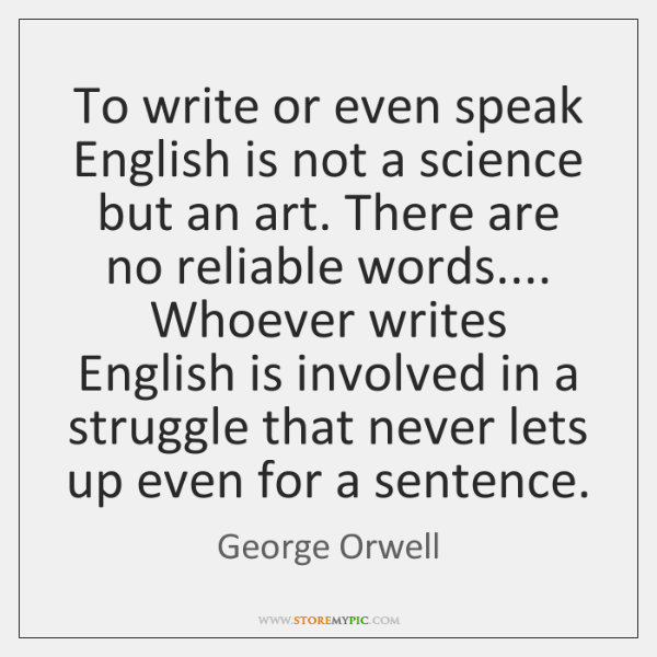To write or even speak English is not a science but an ...
