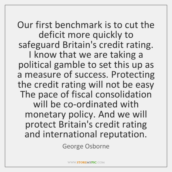Our first benchmark is to cut the deficit more quickly to safeguard ...