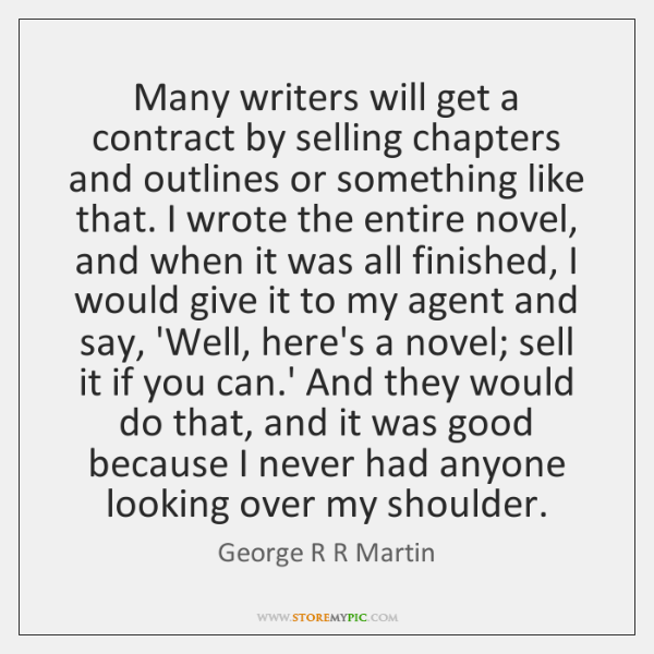 Many writers will get a contract by selling chapters and outlines or ...
