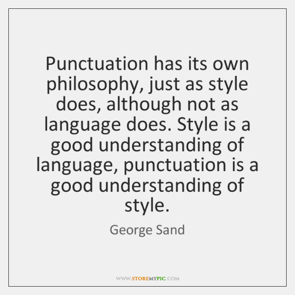 Punctuation has its own philosophy, just as style does, although not as ...