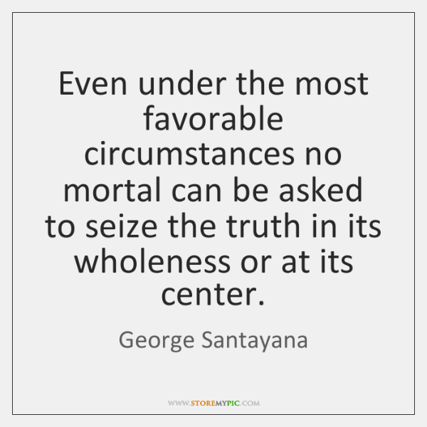 Even under the most favorable circumstances no mortal can be asked to ...