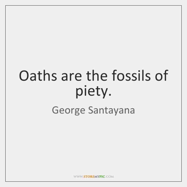 Oaths are the fossils of piety.