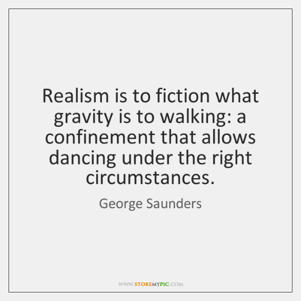 Realism is to fiction what gravity is to walking: a confinement that ...