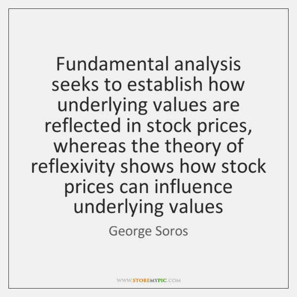 Fundamental analysis seeks to establish how underlying values are reflected in stock ...