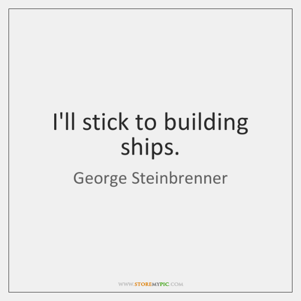 I'll stick to building ships.