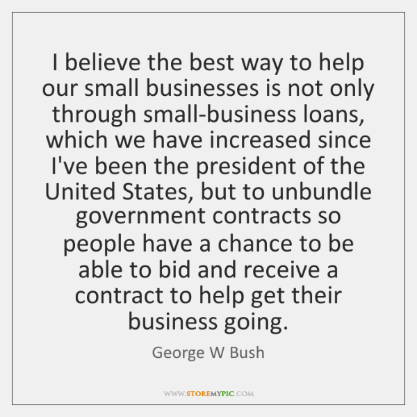 I believe the best way to help our small businesses is not ...