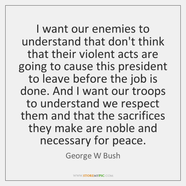 I want our enemies to understand that don't think that their violent ...