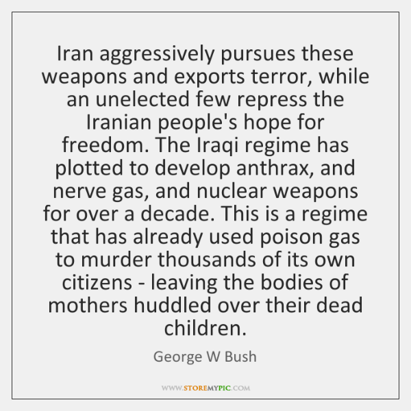 Iran aggressively pursues these weapons and exports terror, while an unelected few ...