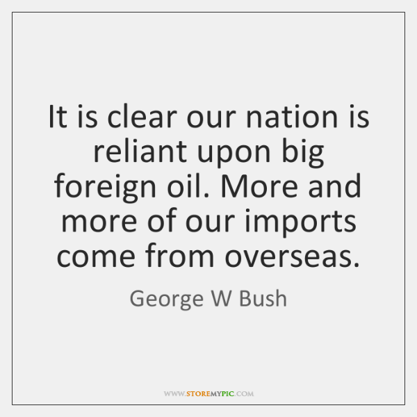 It is clear our nation is reliant upon big foreign oil. More ...
