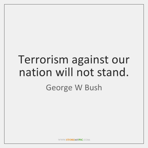Terrorism against our nation will not stand.