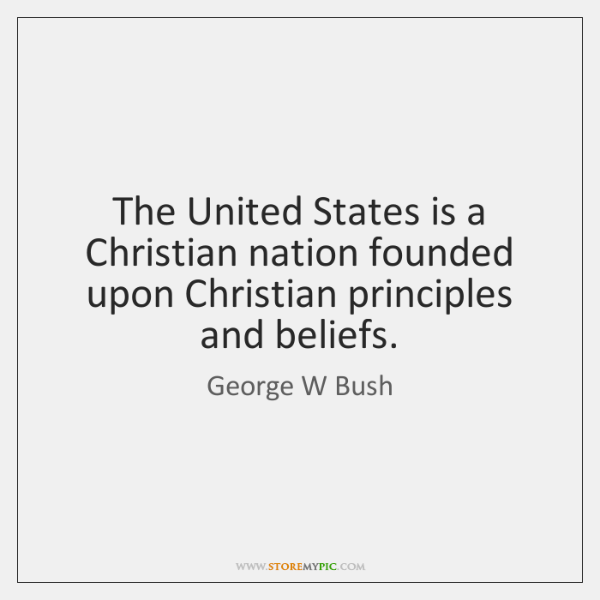 The United States is a Christian nation founded upon Christian principles and ...