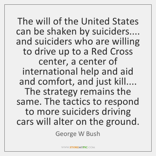 The will of the United States can be shaken by suiciders.... and ...