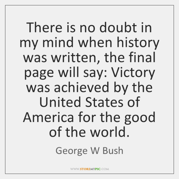 There is no doubt in my mind when history was written, the ...