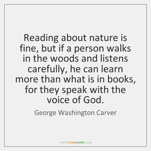 Reading about nature is fine, but if a person walks in the ...