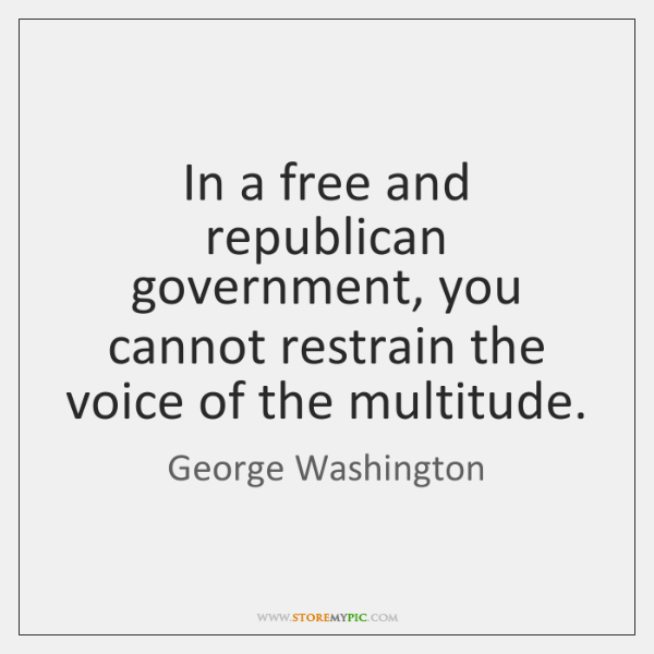 In a free and republican government, you cannot restrain the voice of ...