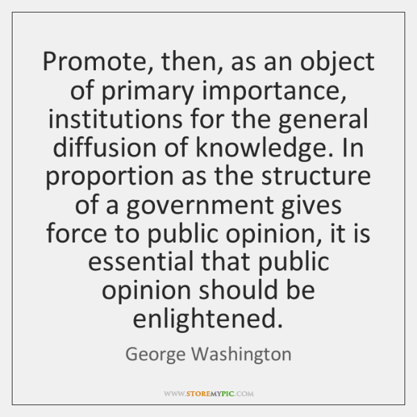 Promote, then, as an object of primary importance, institutions for the general ...