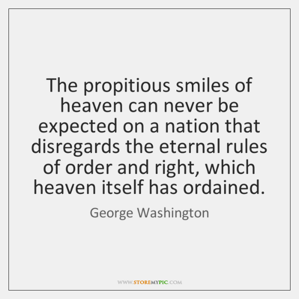 The propitious smiles of heaven can never be expected on a nation ...