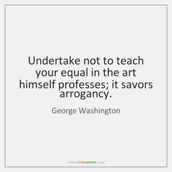 Undertake not to teach your equal in the art himself professes; it ...