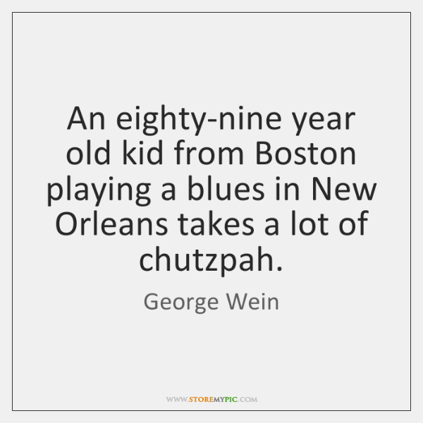 An eighty-nine year old kid from Boston playing a blues in New ...