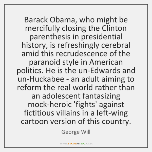 Barack Obama, who might be mercifully closing the Clinton parenthesis in presidential ...