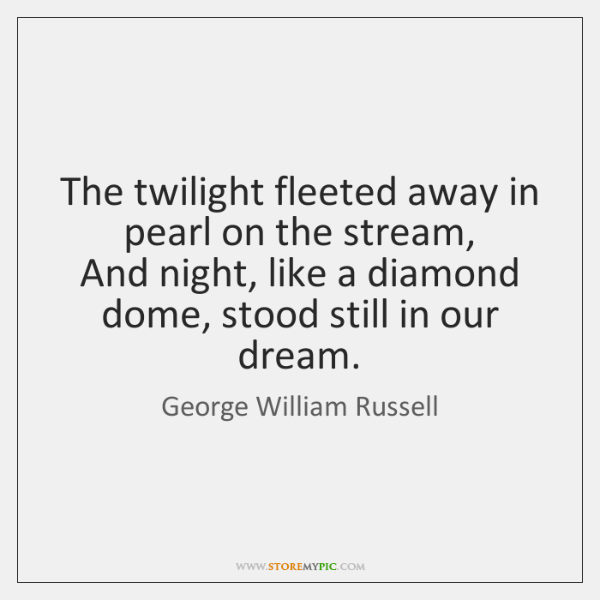 The twilight fleeted away in pearl on the stream,   And night, like ...