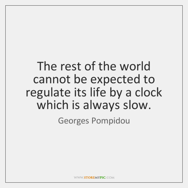 The rest of the world cannot be expected to regulate its life ...