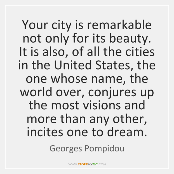 Your city is remarkable not only for its beauty. It is also, ...