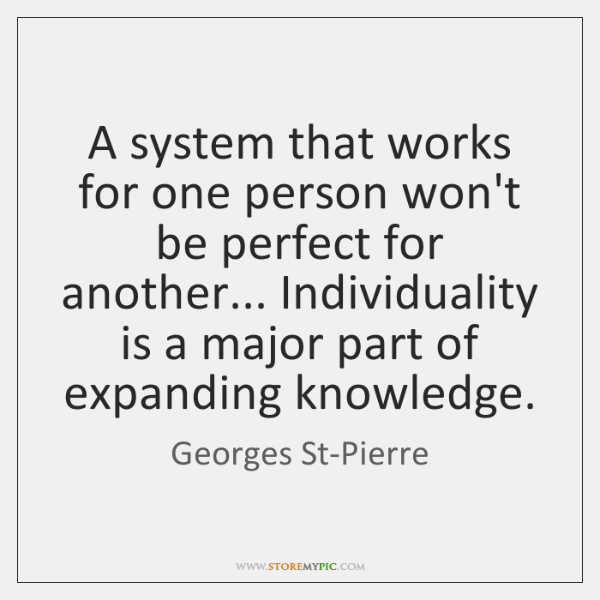 A system that works for one person won't be perfect for another... ...