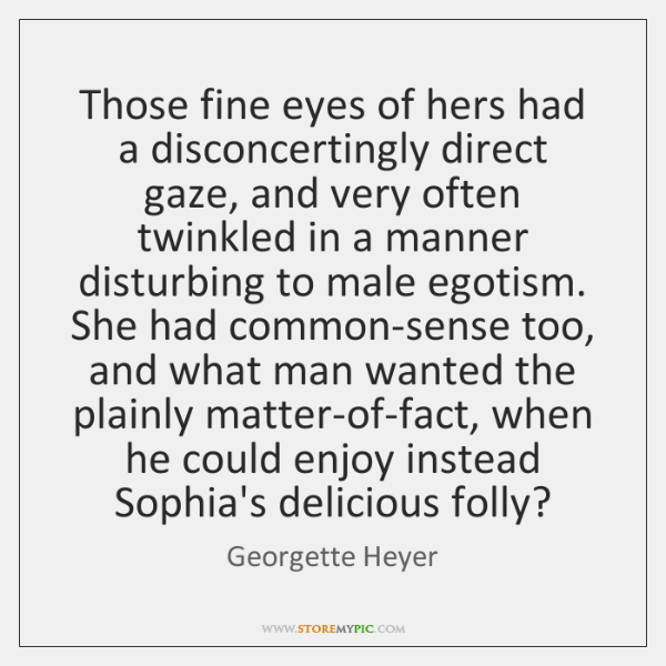 Those fine eyes of hers had a disconcertingly direct gaze, and very ...