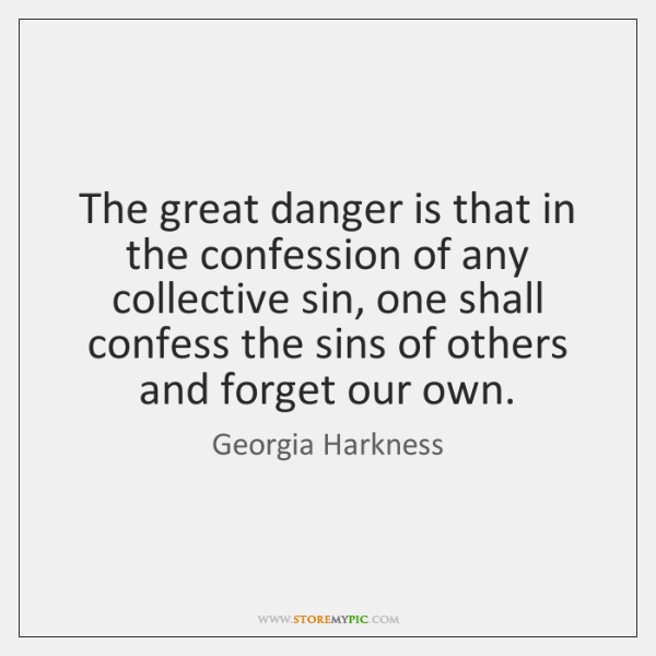 The great danger is that in the confession of any collective sin, ...