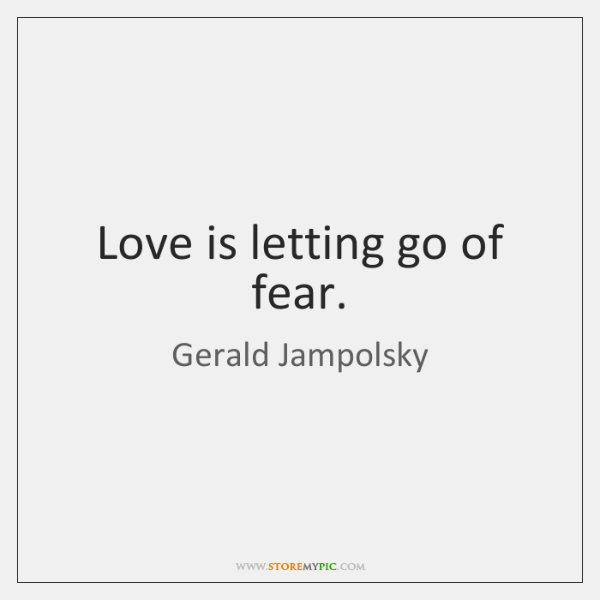 Love is letting go of fear.