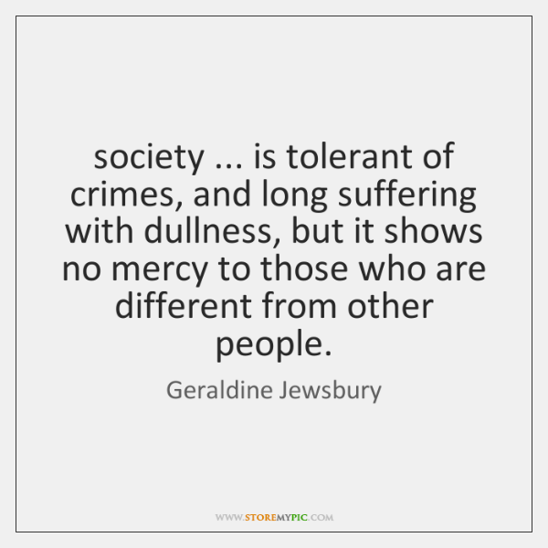 society ... is tolerant of crimes, and long suffering with dullness, but it ...