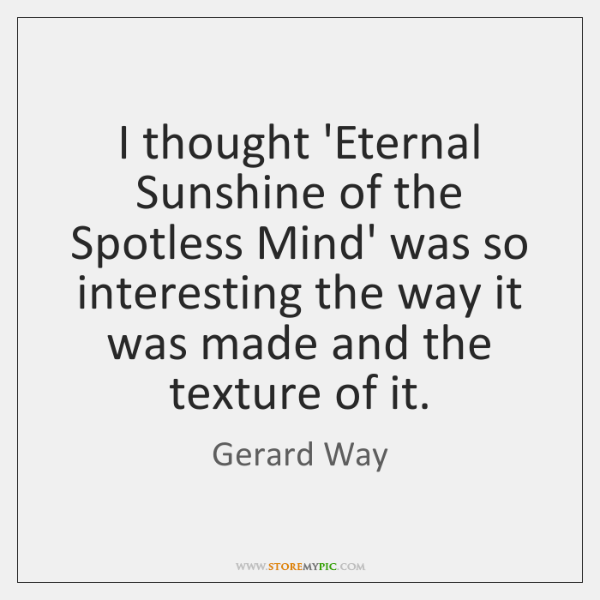 I thought 'Eternal Sunshine of the Spotless Mind' was so interesting the ...