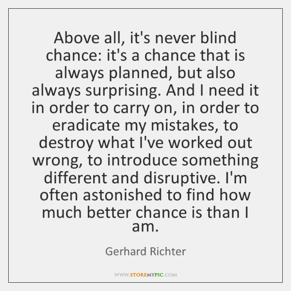 Above all, it's never blind chance: it's a chance that is always ...