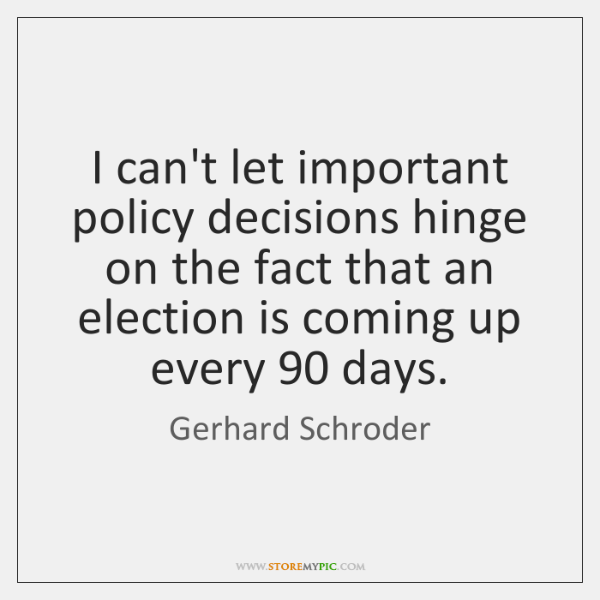 I can't let important policy decisions hinge on the fact that an ...