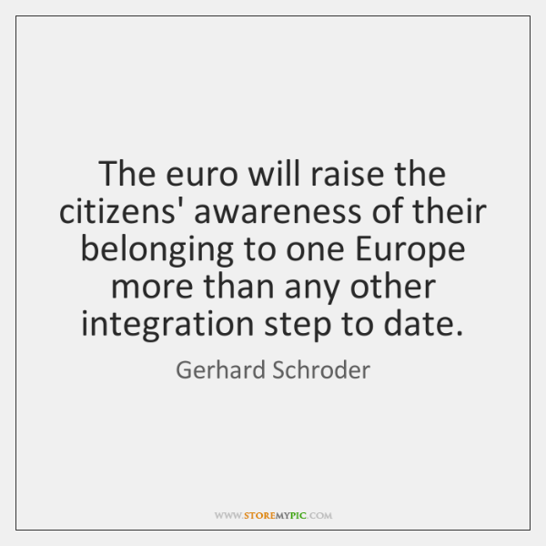 The euro will raise the citizens' awareness of their belonging to one ...