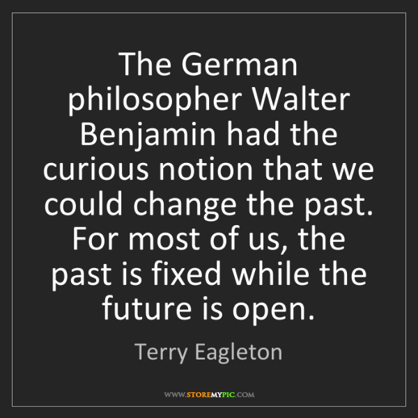 Terry Eagleton: The German philosopher Walter Benjamin had the curious...