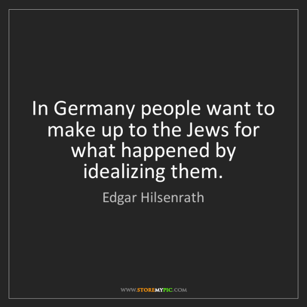 Edgar Hilsenrath: In Germany people want to make up to the Jews for what...