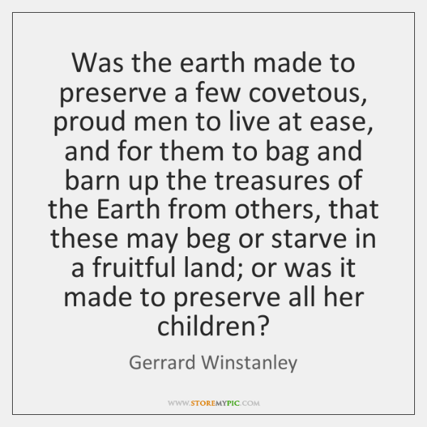 Was the earth made to preserve a few covetous, proud men to ...