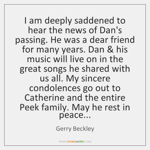 I am deeply saddened to hear the news of Dan's passing. He ...