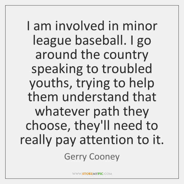 I am involved in minor league baseball. I go around the country ...