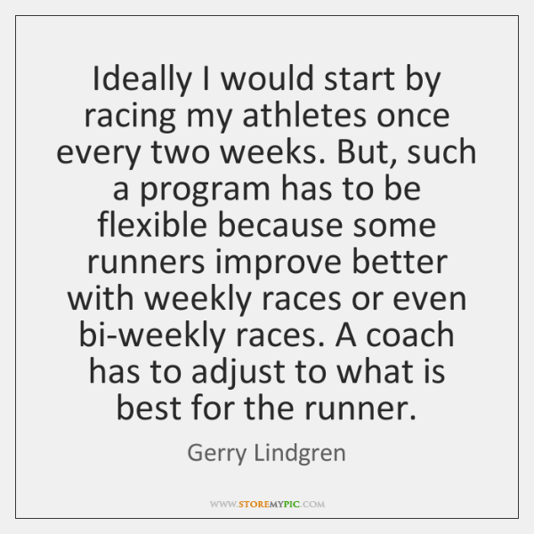 Ideally I would start by racing my athletes once every two weeks. ...