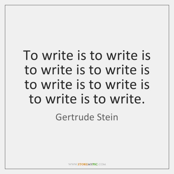 To write is to write is to write is to write is ...